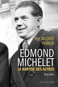 Edmond Michelet : la hantise des autres : biographie