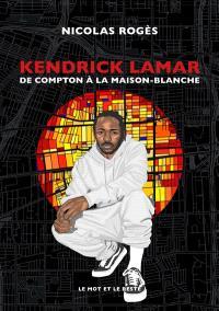 Kendrick Lamar : de Compton à la Maison-Blanche