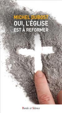 Oui, l'Eglise est à reformer