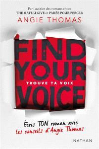 Trouve ta voix : écris ton roman avec les conseils d'Angie Thomas = Find your voice