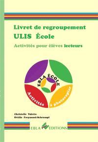 Livret de regroupement Ulis école : activités individuelles ou collectives pour élèves lecteurs : activités à photocopier