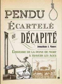 Pendu, écartelé ou décapité : l'histoire de la peine de mort à travers les âges