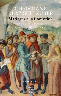 Mariages à la florentine : femmes et vie de famille à Florence (XIVe-XVe siècles)