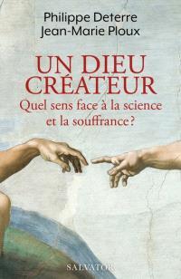 Un Dieu créateur : quel sens face à la science et la souffrance ?