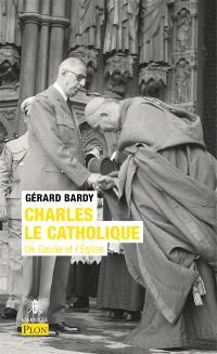 Charles le catholique : De Gaulle et l'Eglise