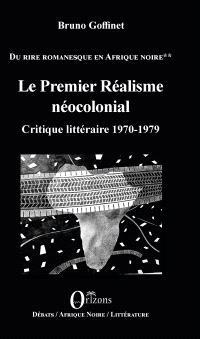 Du rire romanesque en Afrique noire. Volume 2, Le premier réalisme néocolonial : critique littéraire 1970-1979