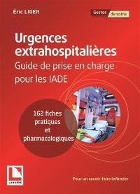 Urgences extrahospitalières : guide de prise en charge pour les IADE : 162 fiches pratiques et pharmacologiques