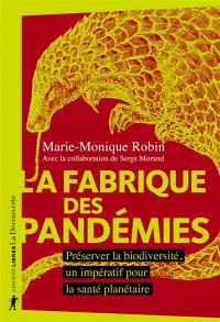 La fabrique des pandémies : préserver la biodiversité, un impératif pour la santé planétaire