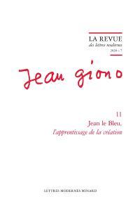 Jean Giono. Volume 11, Jean le Bleu, l'apprentissage de la création