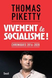 Vivement le socialisme ! : chroniques, 2016-2020
