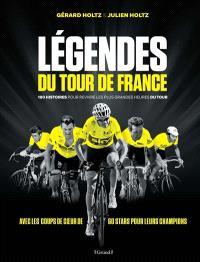Légendes du Tour de France : 180 histoires pour revivre les plus grandes heures du Tour : avec les coups de coeur de 60 stars pour leurs champions
