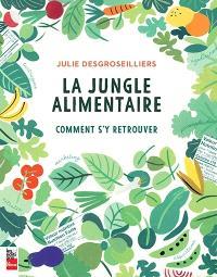 La jungle alimentaire  : comment s'y retrouver