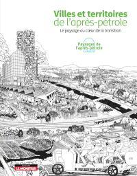 Villes et territoires de l'après-pétrole : le paysage au coeur de la transition