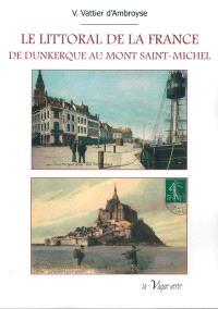 Le littoral de la France : de Dunkerque au Mont-Saint-Michel