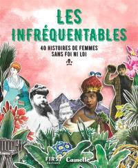 Les infréquentables : 40 histoires de femmes sans foi ni loi