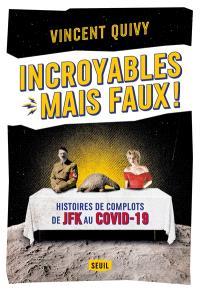 Incroyables mais faux ! : histoires de complots de JFK au Covid-19