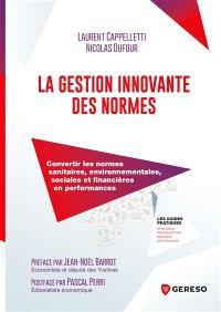 La gestion innovante des normes : convertir les normes sanitaires, environnementales, sociales et financières en performances