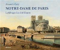 Notre-Dame de Paris : la fabrique d'un chef-d'oeuvre