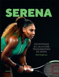 Serena : décryptage du jeu d'une tenniswoman de génie