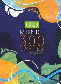Le monde en 300 cartes : images satellites et infographies