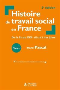 Histoire du travail social en France : de la fin du XIXe siècle à nos jours : manuel