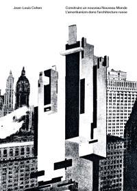 Construire un nouveau Nouveau Monde : l'amerikanizm dans l'architecture russe