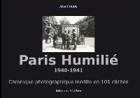 Paris humilié : 1940-1941 : chronique photographique inédite en 101 clichés