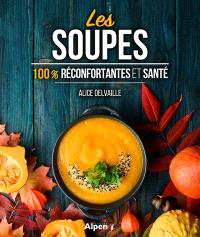 Les soupes : 100 % réconfortantes et santé