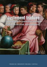 Justement traduire : les enjeux de la traduction juridique (histoire du droit, droit comparé)