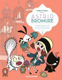 Astrid Bromure. Volume 6, Comment fricasser le lapin charmeur