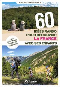 60 idées rando pour découvrir la France avec ses enfants : le guide indispensable des parents randonneurs