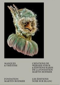 Masques & théâtre : créations de Werner Strub & éditions rares de la Fondation Martin Bodmer