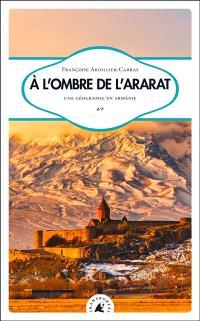 A l'ombre de l'Ararat : une géographe en Arménie