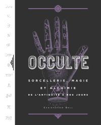 Occulte : sorcellerie, magie et alchimie de l'Antiquité à nos jours