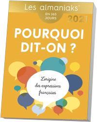 Pourquoi dit-on ? : l'origine des expressions françaises : en 365 jours, 2021