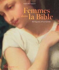 Femmes dans la Bible : 30 figures d'humanité