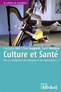 Culture et santé : vers un changement des pratiques et des organisations ?