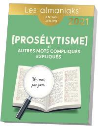Prosélytisme et autres mots compliqués expliqués : un mot par jour : en 365 jours, 2021