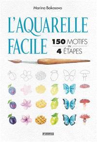 L'aquarelle facile : 150 motifs en 4 étapes