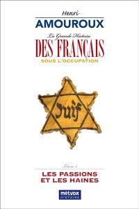 La grande histoire des Français sous l'Occupation. Volume 5, Les passions et les haines