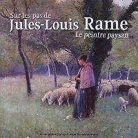 Sur les pas de Jules-Louis Rame : le peintre paysan