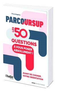 Parcoursup : les 50 questions à vous poser absolument avant de choisir votre orientation