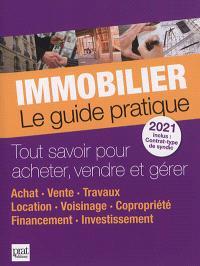 Immobilier, le guide pratique 2021 : tout savoir pour acheter, vendre et gérer : achat, vente, travaux, location, voisinage, copropriété, financement, investissement
