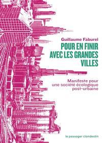 Pour en finir avec les grandes villes : manifeste pour une société écologique post-urbaine