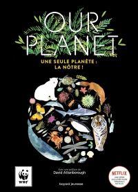 Our planet : une seule planète : la nôtre !