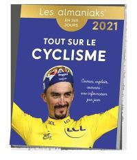 Tout sur le cyclisme : courses, exploits, coureurs, une information par jour : en 365 jours, 2021