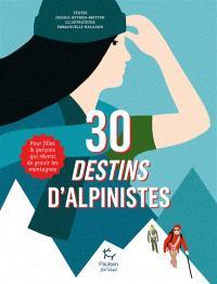 30 destins d'alpinistes : pour filles & garçons qui rêvent de gravir les montagnes