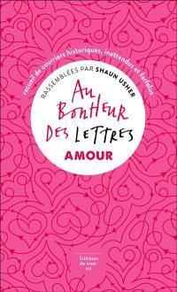 Au bonheur des lettres, Amour : recueil de courriers historiques, inattendus et farfelus
