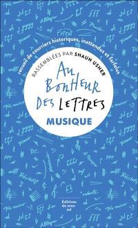 Au bonheur des lettres, Musique : recueil de courriers historiques, inattendus et farfelus