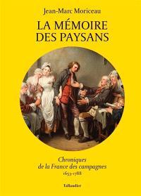 La mémoire des paysans : chroniques de la France des campagnes : 1653-1788